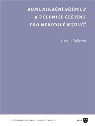 Komunikační přístup a učebnice češtiny pro nerodilé mluvčí - Jarmila Valková | Booksquad.ink