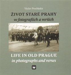 Obálka titulu Život staré Prahy ve fotografiích a verších