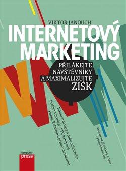 Obálka titulu Internetový marketing: Přilákejte návštěvníky a maximalizujte zisk