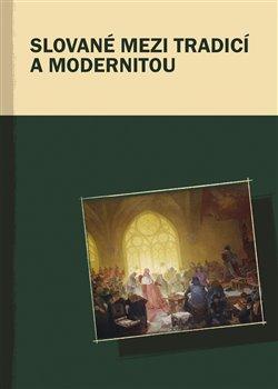 Obálka titulu Slované mezi tradicí a modernitou