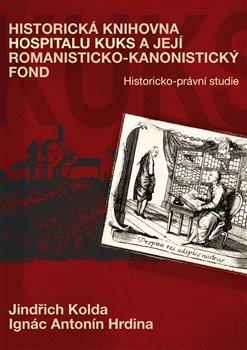 Obálka titulu Historická knihovna Hospitalu Kuks a její romanisticko-kanonistický fond