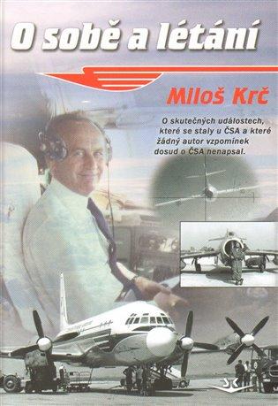 O sobě a létání:O skutečných událostech, které se staly u ČSA a které žádný autor vzpomínek dosud o ČSA nenapsal - Miloš Krč | Booksquad.ink