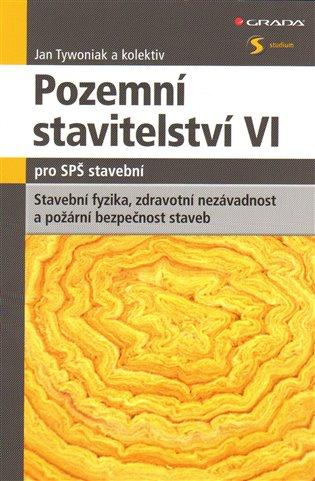 Pozemní stavitelství VI pro SPŠ stavební:Stavební fyzika, zdravotní nezávadnost a požární bezpečnost staveb - Jan Tywoniak, | Booksquad.ink
