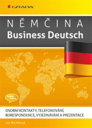 Němčina Business Deutsch:Osobní kontakt, telefonování, korespondence, vyjednávání a prezentace - Iva Michňová | Booksquad.ink
