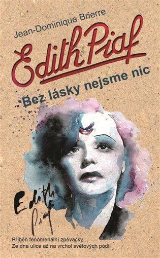 Edith Piaf:Bez lásky nejsme nic - Jean-Dominique Brierre | Booksquad.ink