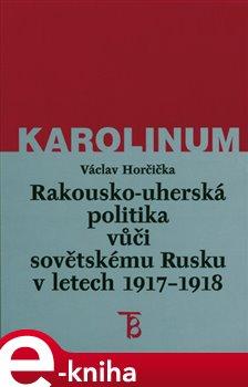 Obálka titulu Rakousko-uherská politika vůči sovětskému Rusku 1917-1918