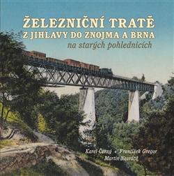 Obálka titulu Železniční tratě z Jihlavy do Znojma a Brna na starých pohlednicích