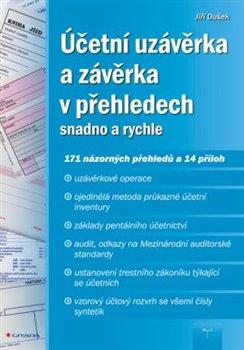 Účetní uzávěrka a závěrka v přehledech. snadno a rychle - Jiří Dušek