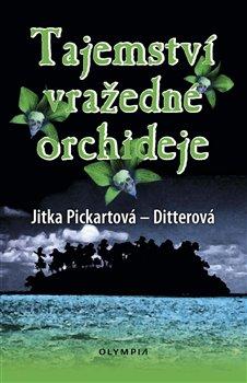 Tajemství vražedné orchideje - Jitka Pickartová - Ditterová