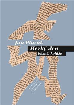 Hezký den. básně, koláže - Jan Placák