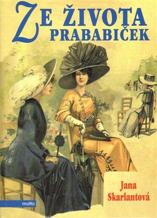 Ze života prababiček - Jana Skarlantová   Booksquad.ink