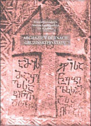 Abcházie v dějinách gruzínského státu - Lia Achaladze, | Booksquad.ink