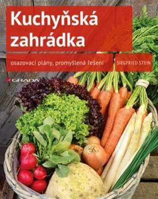 Kuchyňská zahrádka:osazovací plány, promyšlená řešení - Siegfried Stein | Booksquad.ink