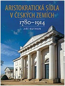 Obálka titulu Aristokratická sídla v českých zemích 1780-1914