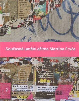Současné umění očima Martina Fryče - Martin Fryč, | Booksquad.ink