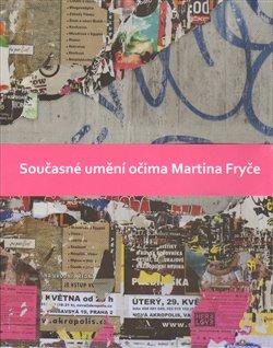 Obálka titulu Současné umění očima Martina Fryče