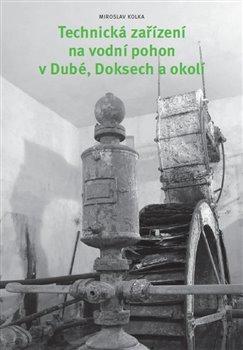 Obálka titulu Technická zařízení na vodní pohon v Dubé, Doksech a okolí