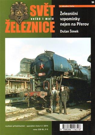 Svět železnice speciál 4 - Železniční vzpomínky nejen na Přerov - Dušan Šimek   Booksquad.ink
