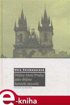 Obálka titulu Dějiny částí Prahy jako dějiny farních obvodů