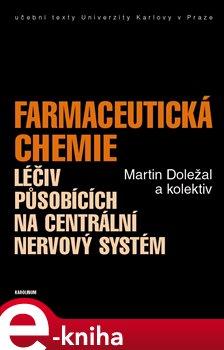 Obálka titulu Farmaceutická chemie léčiv působících na centrální nervový systém