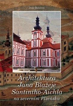 Obálka titulu Architektura Jana Blažeje Santiniho-Aichla