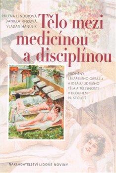 Obálka titulu Tělo mezi medicínou a disciplínou