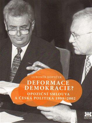 Deformace demokracie?:Opoziční smlouva a česká politika 1998–2002 - Lubomír Kopeček | Replicamaglie.com