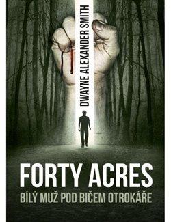 Obálka titulu Forty Acres - Bílý muž pod bičem otrokáře