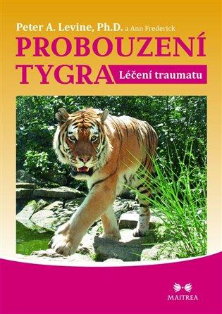 Probouzení tygra:Nový a optimistický pohled na trauma - Ann Frederick, | Booksquad.ink