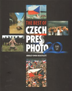 Obálka titulu The best of Czech Press Photo 20 Years - Obrazy dvou desetiletí