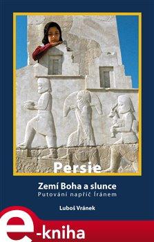Obálka titulu Persie - Zemí Boha a slunce
