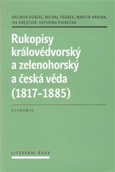Obálka titulu Rukopisy královédvorský a zelenohorský a česká věda (1817-1885)