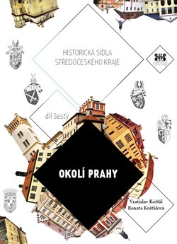 Okolí Prahy. Historická sídla středočeského kraje 6 - Renata Košťálová, Vratislav Košťál