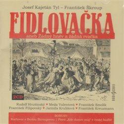 Fidlovačka aneb Žádný hněv a žádná rvačka, CD - František Škroup, Josef Kajetán Tyl