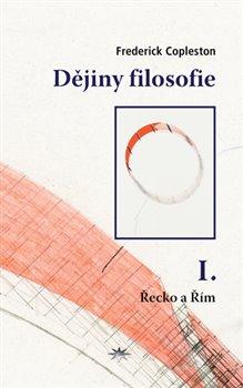 Dějiny filosofie I.. Řecko a Řím - Frederick Charles Copleston