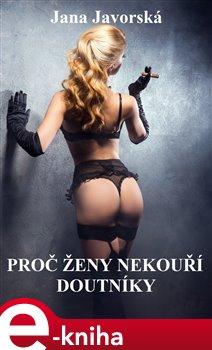 Proč ženy nekouří doutníky - Jana Javorská e-kniha