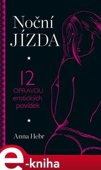 Noční jízda. 12 opravdu erotických povídek - Anna Hebr e-kniha