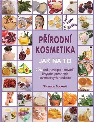 Přírodní kosmetika:Jak na to - Shannon Bucková   Booksquad.ink