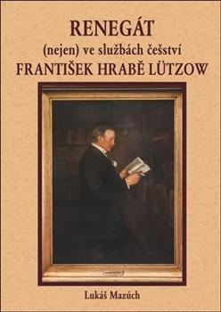 Obálka titulu Renegát (nejen) ve službách češství František hrabě Lützow
