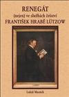 Obálka knihy Renegát (nejen) ve službách češství František hrabě Lützow
