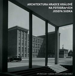 Obálka titulu Architektura Hradce Králové na fotografiích Josefa Sudka