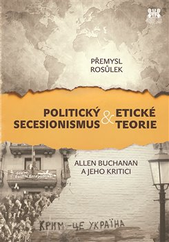 Obálka titulu Politický secesionismus & Etické teorie