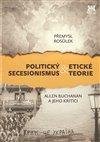 Obálka knihy Politický secesionismus & Etické teorie