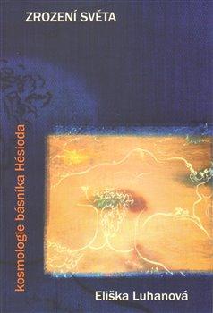 Obálka titulu Zrození světa: kosmologie básníka Hésioda