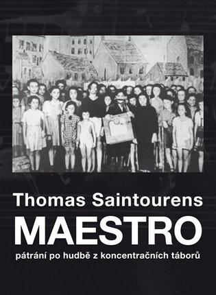 Maestro:Pátrání po hudbě z koncentračních táborů - Thomas Saintourens   Booksquad.ink