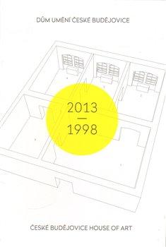 Obálka titulu Dům umění České Budějovice 2013–1998 / České Budějovice House of Art 2013–1998