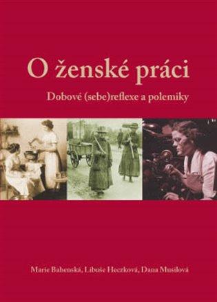 O ženské práci:Dobové (sebe)reflexe a polemiky - Marie Bahenská (ed.),   Booksquad.ink