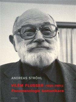 Obálka titulu Vilém Flusser: Fenomenologie komunikace