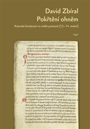 Pokřtěni ohněm:Katarské křesťanství ve světle dobových pramenů (12.-14. století) - David Zbíral   Booksquad.ink