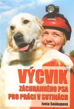Výcvik záchranného psa pro práci v sutinách - Iveta Soukupová